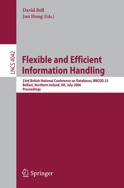 Cover of 'Flexible and efficient information handling : 23rd British National Conference on Databases, BNCOD 23, Belfast, Northern Ireland, UK, July 18-20, 2006 : proceedings'