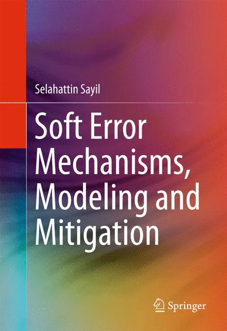 Cover of 'Soft Error Mechanisms, Modeling and Mitigation'
