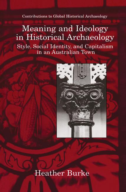 Cover of 'Meaning and ideology in historical archaeology : style, social identity, and capitalism in an Australian town'