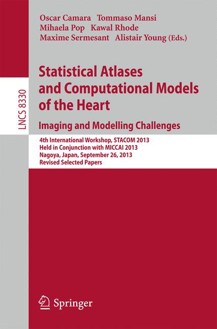 Cover of 'Statistical Atlases and Computational Models of the Heart. Imaging and Modelling Challenges : 4th International Workshop, STACOM 2013, Held in Conjunction with MICCAI 2013, Nagoya, Japan, September 26, 2013. Revised Selected Papers'