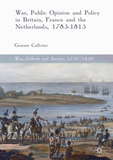 Cover of 'War, Public Opinion and Policy in Britain, France and the Netherlands, 1785-1815'