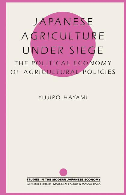 Cover of 'Japanese agriculture under siege : the political economy of agricultural policies'