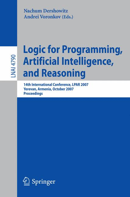 Cover of 'Logic for programming, artificial intelligence, and reasoning : 14th international conference, LPAR 2007, Yerevan, Armenia, October 15-19, 2007 : proceedings'