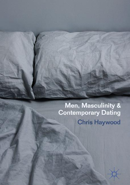 Cover of 'Men, Masculinity and Contemporary Dating'
