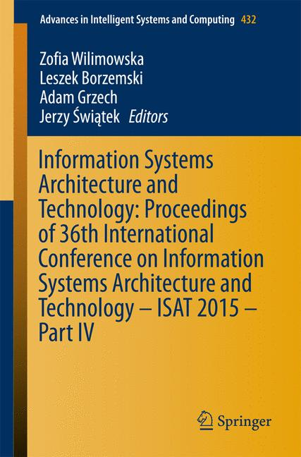 Cover of 'Information Systems Architecture and Technology: Proceedings of 36th International Conference on Information Systems Architecture and Technology – ISAT 2015 – Part IV'
