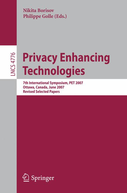 Cover of 'Privacy enhancing technologies : 7th international symposium, PET 2007, Ottawa, Canada, June 20-22, 2007 : revised selected papers'