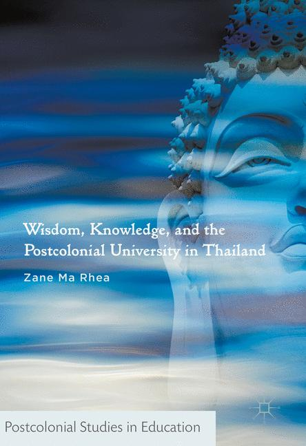 Cover of 'Wisdom, Knowledge, and the Postcolonial University in Thailand'