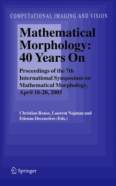 Cover of 'Mathematical Morphology: 40 Years On : Proceedings of the 7th International Symposium on Mathematical Morphology, April 18–20, 2005'