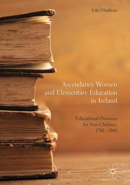 Cover of 'Ascendancy Women and Elementary Education in Ireland'