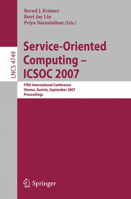 Cover of 'Service-oriented computing : ICSOC 2007 : fifth international conference, Vienna, Austria, September 17-20, 2007 : proceedings'