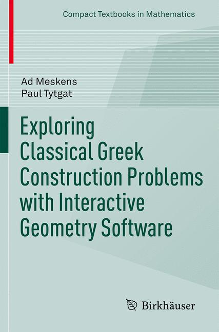Cover of 'Exploring Classical Greek Construction Problems with Interactive Geometry Software'
