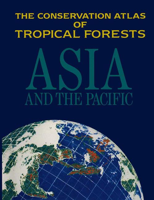 Cover of 'The Conservation Atlas of Tropical Forests Asia and the Pacific'