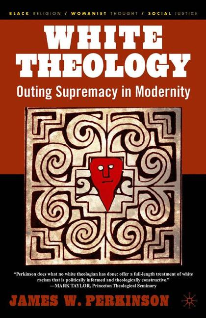 Cover of 'White theology : outing supremacy in modernity'