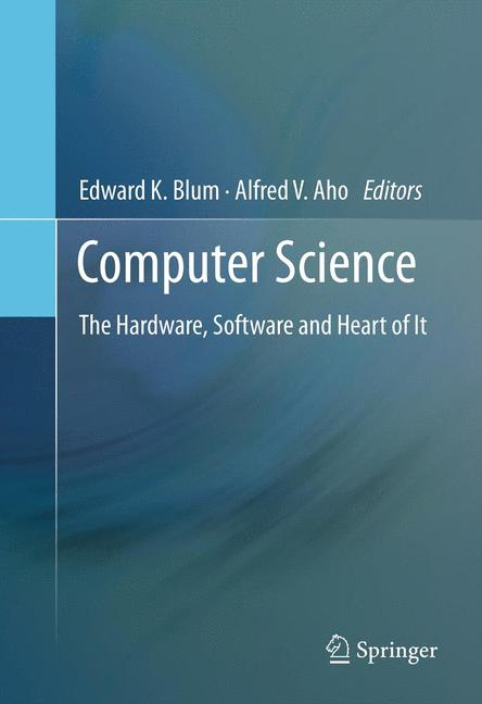Cover of 'Computer Science : The Hardware, Software and Heart of It'