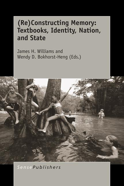 Cover of '(Re)Constructing Memory: Textbooks, Identity, Nation, and State'