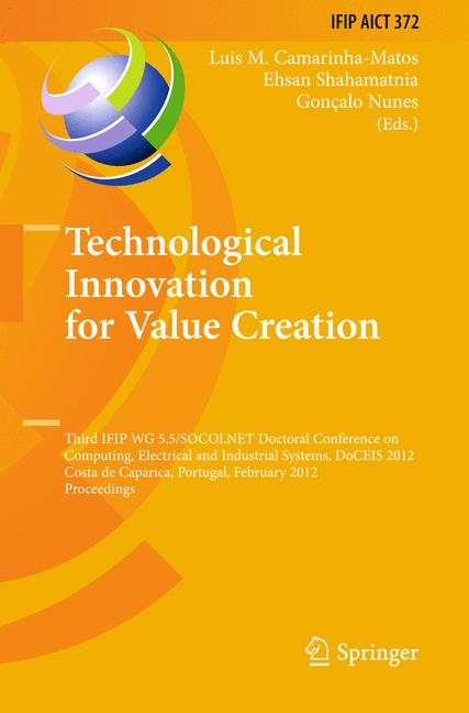 Cover of 'Technological Innovation for Value Creation : Third IFIP WG 5.5/SOCOLNET Doctoral Conference on Computing, Electrical and Industrial Systems, DoCEIS 2012, Costa de Caparica, Portugal, February 27-29, 2012. Proceedings'