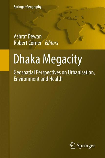 Cover of 'Dhaka Megacity : Geospatial Perspectives on Urbanisation, Environment and Health'