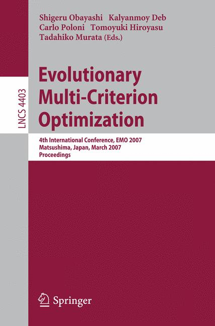 Cover of 'Evolutionary multi-criterion optimization : 4th international conference, EMO 2007, Matsushima, Japan, March 5-8, 2007 : proceedings'
