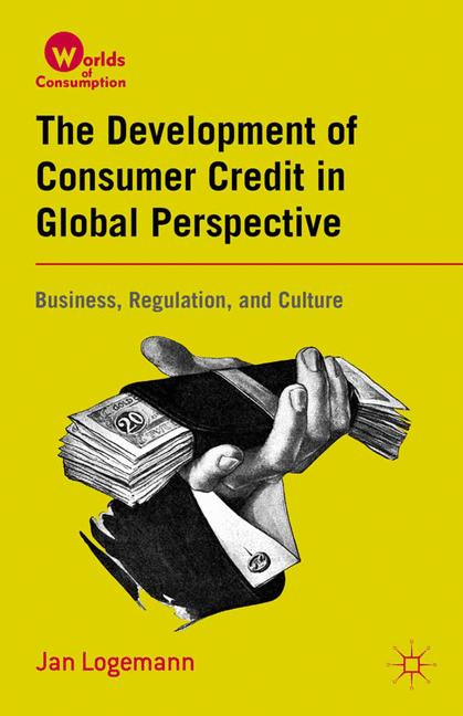Cover of 'The Development of Consumer Credit in Global Perspective: Business, Regulation, and Culture'