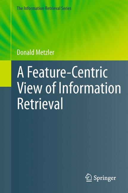 Cover of 'A Feature-Centric View of Information Retrieval'