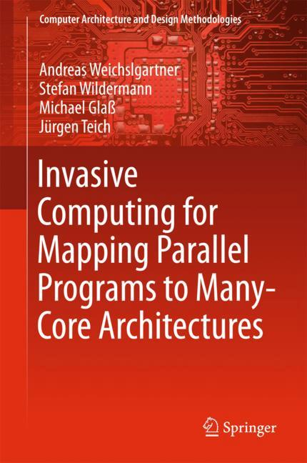 Cover of 'Invasive Computing for Mapping Parallel Programs to Many-Core Architectures'