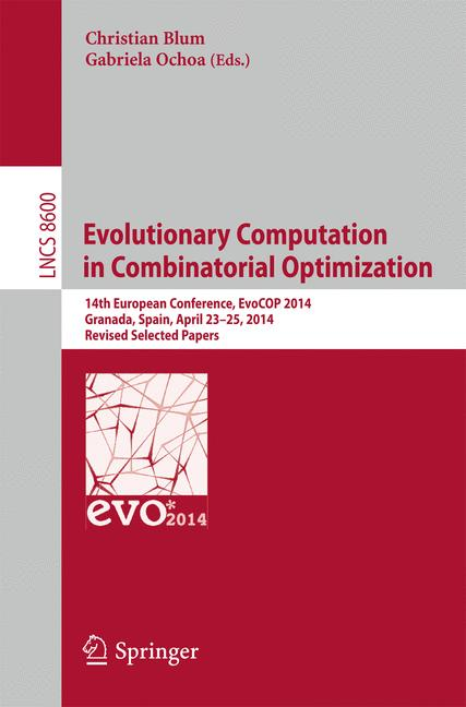 Cover of 'Evolutionary Computation in Combinatorial Optimisation : 14th European Conference, EvoCOP 2014, Granada, Spain, April 23-25, 2014, Revised Selected Papers'