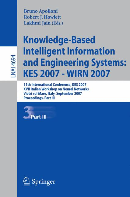 Cover of 'Knowledge-based intelligent information and engineering systems : KES 2007 -- WIRN 2007 : 11th international conference, KES 2007 [and] XVII Italian Workshop on Neural Networks, Vietri sul Mare, Italy, September 12-14, 2007 : proceedings'