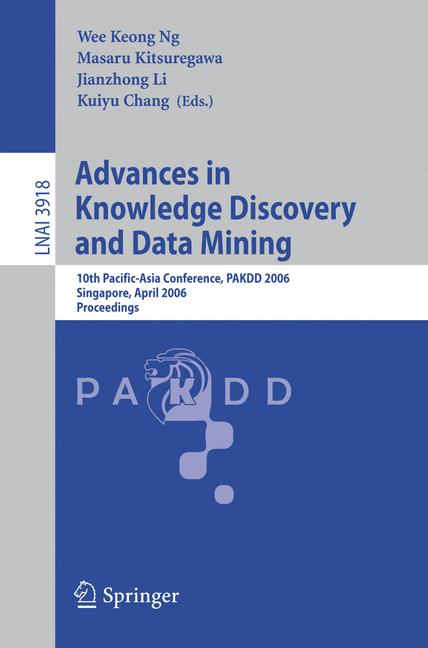 Cover of 'Advances in knowledge discovery and data mining : 10th Pacific-Asia conference, PAKDD 2006, Singapore, April 9-12, 2006 : proceedings'