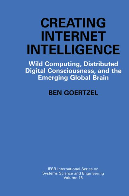 Cover of 'Creating Internet Intelligence : Wild Computing, Distributed Digital Consciousness, and the Emerging Global Brain'