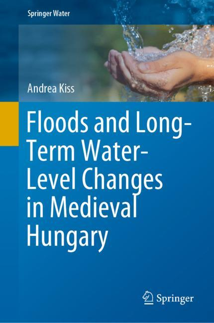 Cover of 'Floods and Long-Term Water-Level Changes in Medieval Hungary'