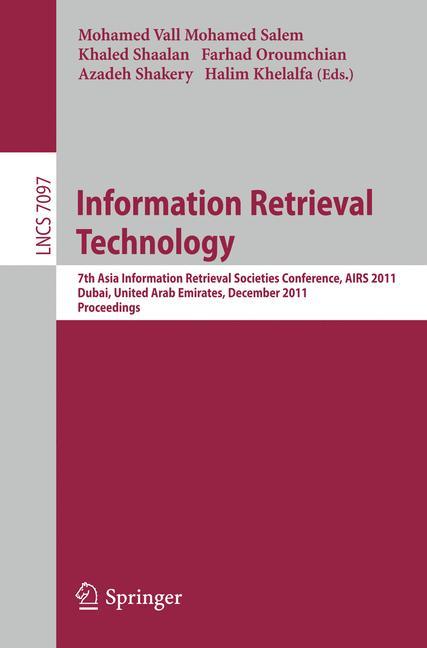 Cover of 'Information Retrieval Technology : 7th Asia Information Retrieval Societies Conference, AIRS 2011, Dubai, United Arab Emirates, December 18-20, 2011. Proceedings'