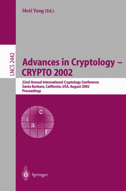 Cover of 'Advances in Cryptology — CRYPTO 2002 : 22nd Annual International Cryptology Conference Santa Barbara, California, USA, August 18–22, 2002 Proceedings'