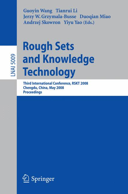 Cover of 'Rough sets and knowledge technology : third international conference, RSKT 2008, Chengdu, China, May 17-19, 2008 : proceedings'