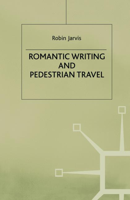 Cover of 'Romantic Writing and Pedestrian Travel'