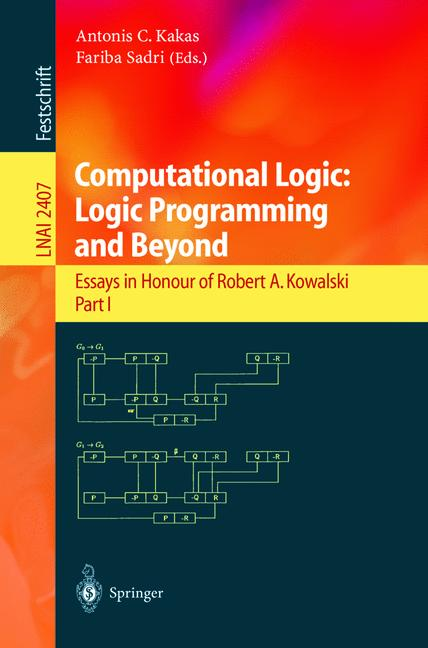 Cover of 'Computational Logic: Logic Programming and Beyond : Essays in Honour of Robert A. Kowalski Part I'