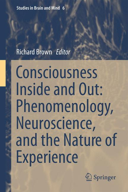 Cover of 'Consciousness Inside and Out: Phenomenology, Neuroscience, and the Nature of Experience'