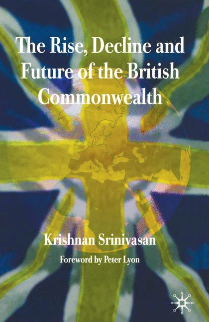 Cover of 'The Rise, Decline and Future of the British Commonwealth'