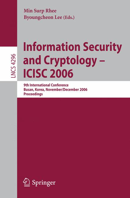 Cover of 'Information security and cryptology - ICISC 2006 : 9th international conference, Busan, Korea, November 30 - December 1, 2006 ; proceedings'
