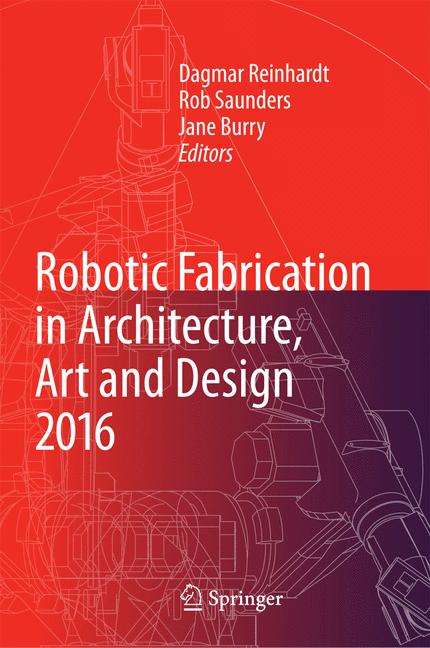 Cover of 'Robotic Fabrication in Architecture, Art and Design 2016'