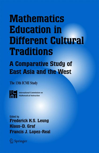 Cover of 'Mathematics Education in Different Cultural Traditions-A Comparative Study of East Asia and the West : The 13th ICMI Study'