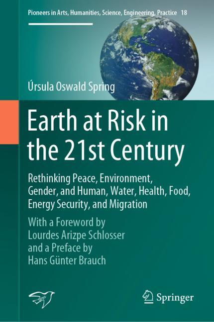 Cover of 'Earth at Risk in the 21st Century: Rethinking Peace, Environment, Gender, and Human, Water, Health, Food, Energy Security, and Migration'