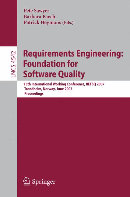 Cover of 'Requirements engineering : foundation for software quality : 13th international working conference, REFSQ 2007, Trondheim, Norway, June 11-12, 2007 : proceedings'