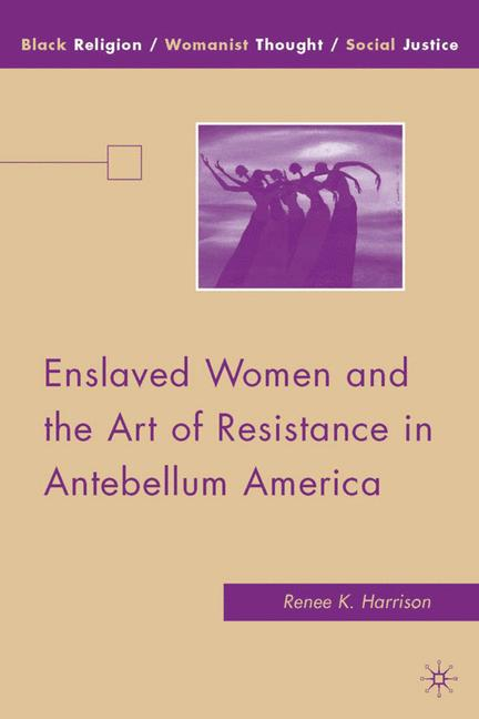 Cover of 'Enslaved Women and the Art of Resistance in Antebellum America'