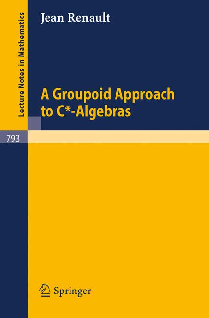Cover of 'A Groupoid Approach to C*-Algebras'