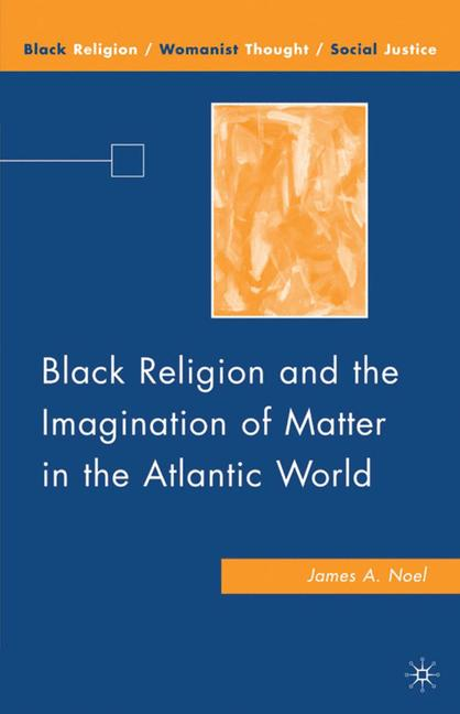 Cover of 'Black Religion and the Imagination of Matter in the Atlantic World'