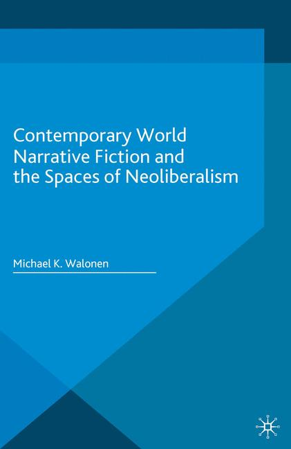 Cover of 'Contemporary World Narrative Fiction and the Spaces of Neoliberalism'