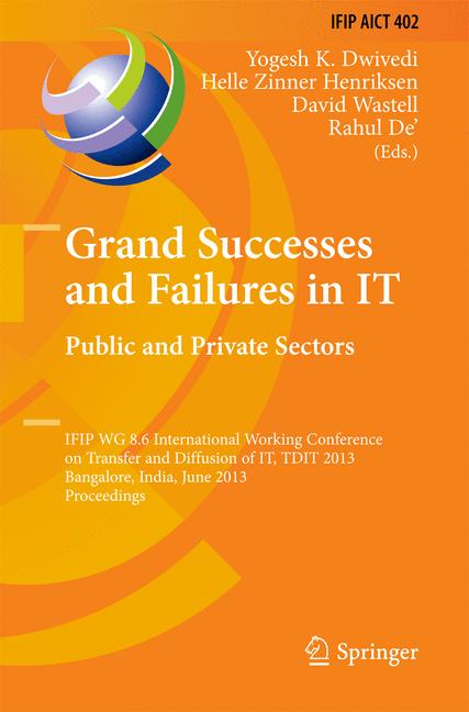 Cover of 'Grand Successes and Failures in IT. Public and Private Sectors : IFIP WG 8.6 International Working Conference on Transfer and Diffusion of IT, TDIT 2013, Bangalore, India, June 27-29, 2013. Proceedings'