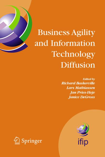 Cover of 'Business Agility and Information Technology Diffusion : IFIP TC8 WG 8.6 International Working Conference May 8–11, 2005, Atlanta, Georgia, U.S.A.'