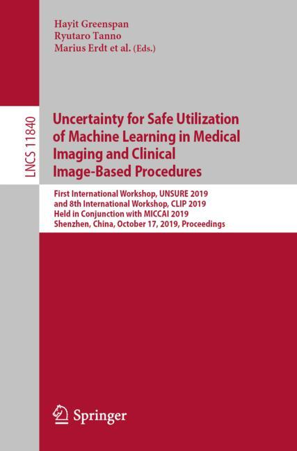 Cover of 'Uncertainty for Safe Utilization of Machine Learning in Medical Imaging and Clinical Image-Based Procedures'
