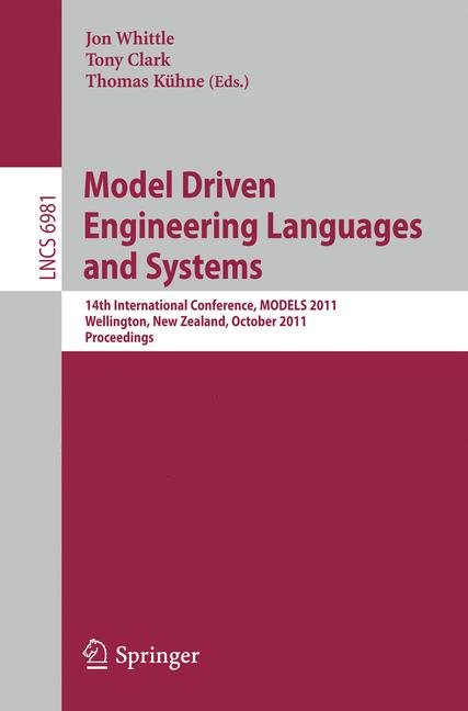 Cover of 'Model Driven Engineering Languages and Systems : 14th International Conference, MODELS 2011, Wellington, New Zealand, October 16-21, 2011. Proceedings'